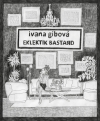 Ivana Gibová: Eklektik Bastard
